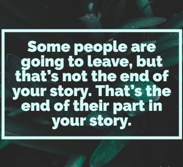 kata sedih bahasa inggris- Some people are going to leave, but that's not the end of your story. That's the end of their part in your story.
