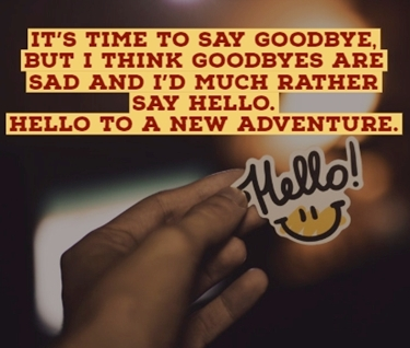 kata sedih selamat tinggal: It's time to say goodbye, but I think goodbyes are sad and I'd much rather say hello. Hello to a new adventure.