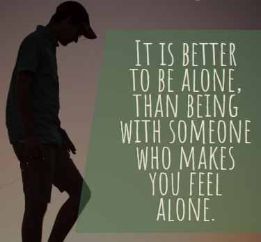 gambar kata sedih sendirian: It is better to be alone, than being with someone who makes you feel alone.