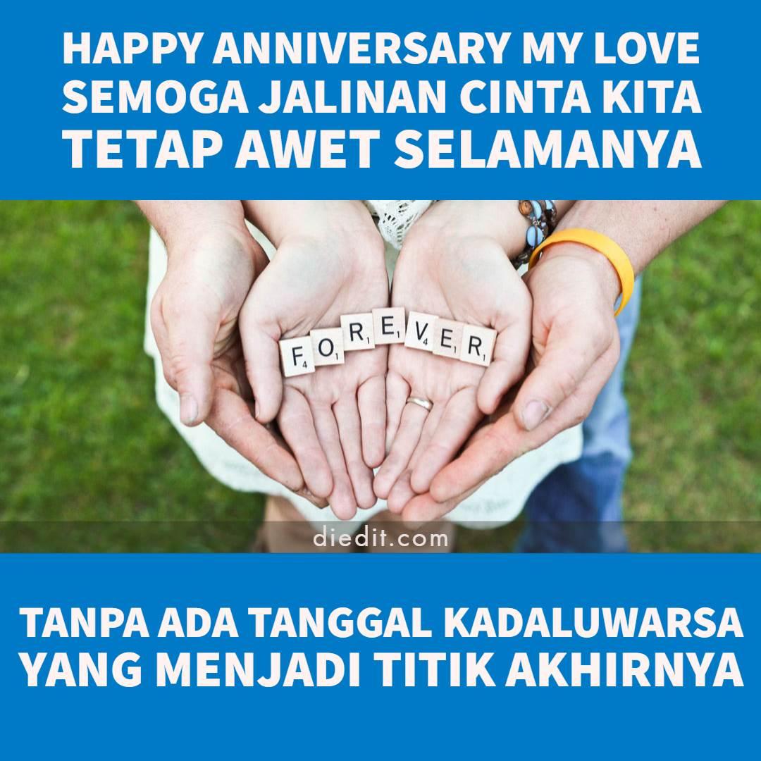 Happy anniversary Semoga jalinan cinta kita tetap awet selamanya Tanpa ada tanggal kadaluwarsa yang menjadi titik akhirnya