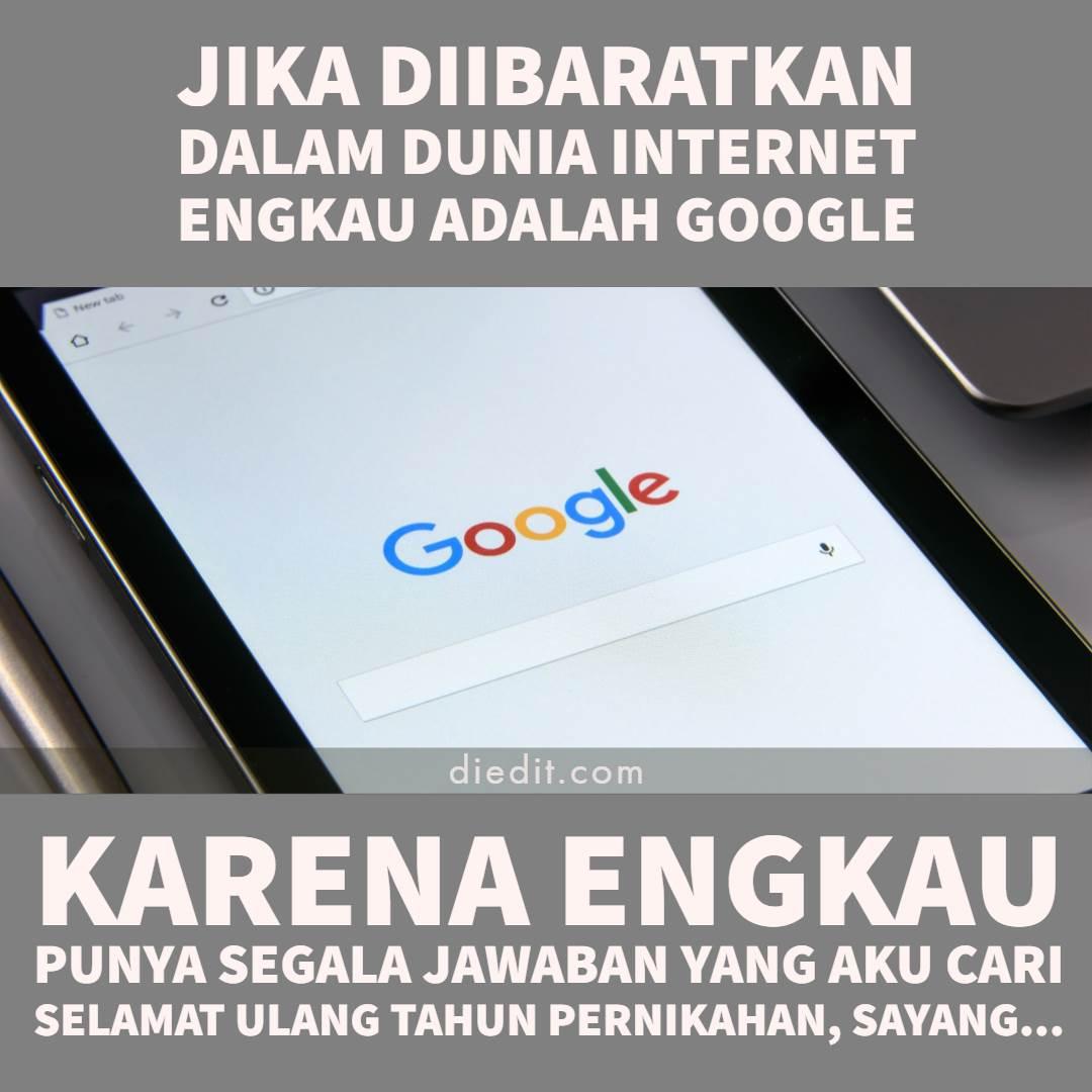 kata anniversary: Jika diibaratkan dalam dunia internet, engkau adalah Google Karena engkau punya segala jawaban yang aku cari Selamat ulang tahun jadian sayang...
