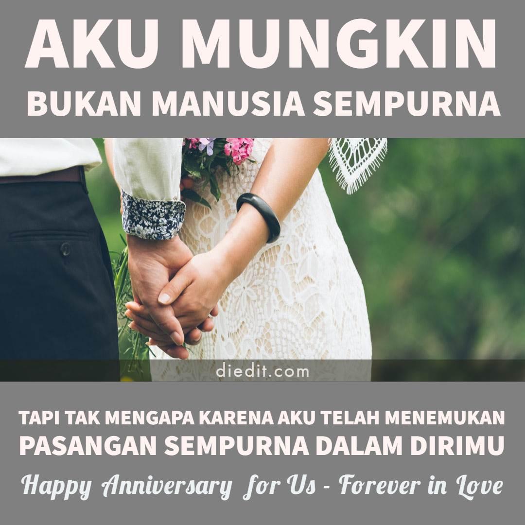 Happy anniversary Aku mungkin bukan manusia sempurna Tapi tak mengapa, karena aku telah menemukan pasangan sempurna dalam dirimu