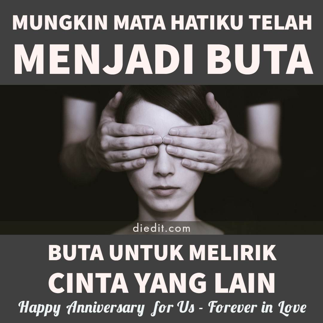 Happy anniversary - Mungkin hatiku telah menjadi buta Buta untuk melirik wanita lain