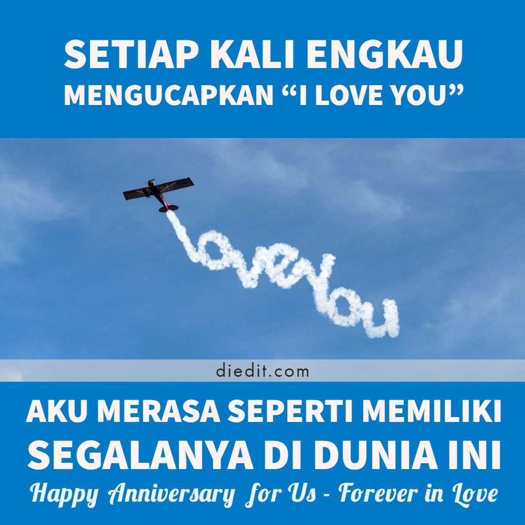 """ucapan anniversary Setiap kali engkau mengucapkan """"I Love You"""" Aku merasa seperti memiliki segalanya di dunia ini"""