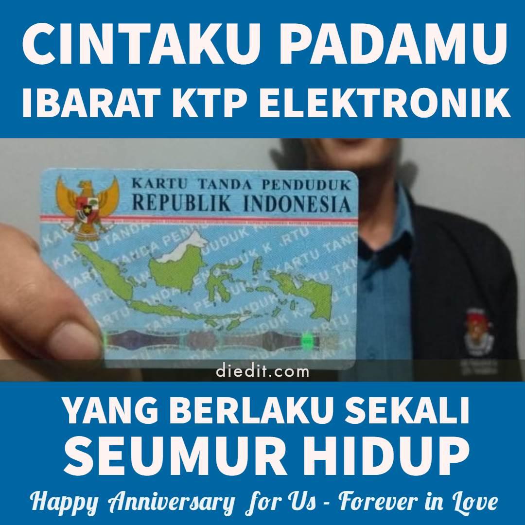 Happy anniversary Cintaku padamu ibarat KTP elektronik Yang berlaku sekali seumur hidup