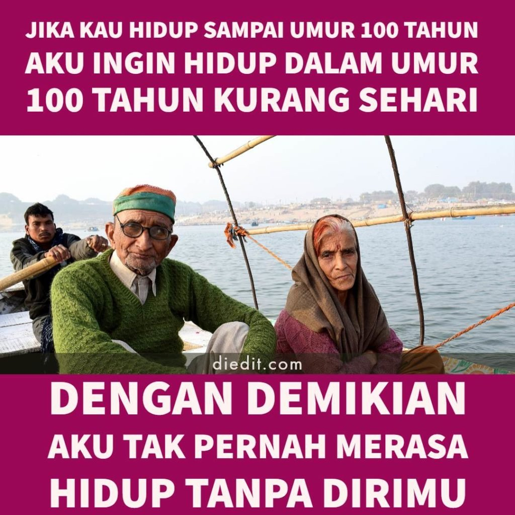 kata kata romantis bersama selamanya = Jika kau hidup sampai umur 100 tahun, aku ingin hidup dalam umur 100 tahun kurang sehari. Dengan demikian aku tak pernah merasa kehilangan dan hidup tanpa dirimu.