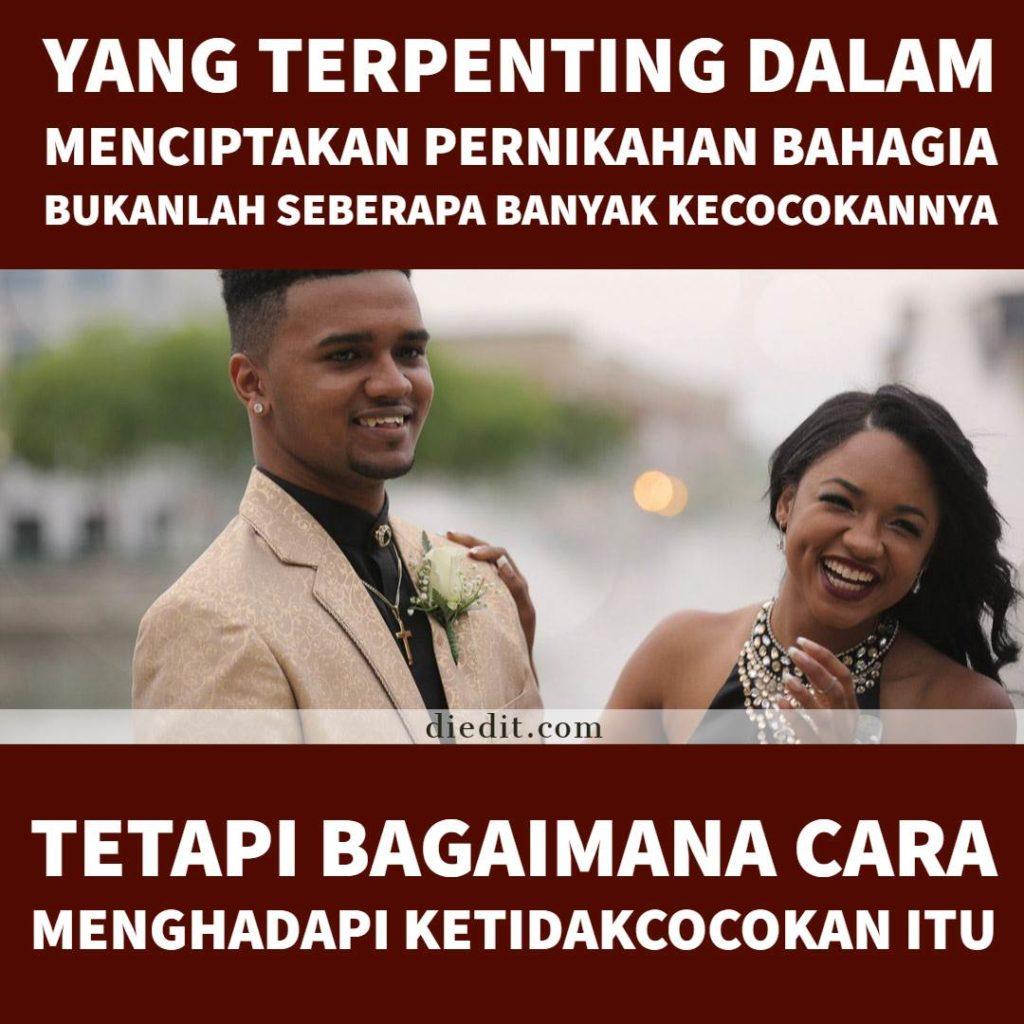 kata kata pernikahan bahagia - Yang terpenting dalam menciptakan pernikahan bahagia bukanlah seberapa banyak kecocokannya, tetapi bagaimana cara menghadapi ketidakcocokan itu.