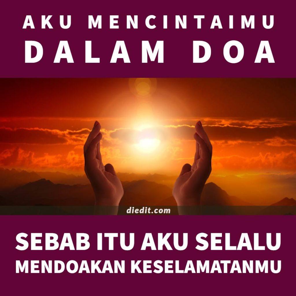 kata cinta dan doa - Aku mencintaimu dalam doa. Seab itu, aku selalu mendoakan keselamatanmu.