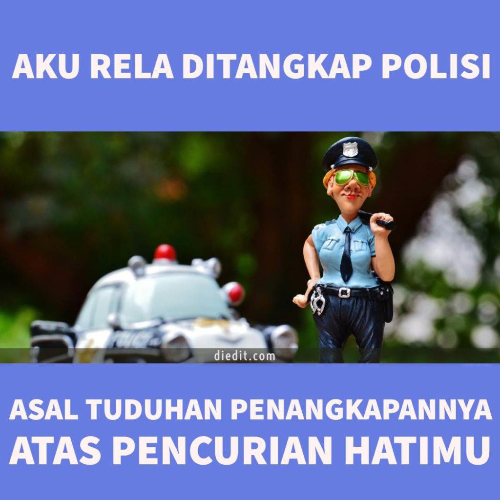 kata kata merayu - Aku rela ditangkap polisi, asalkan tuduhan penangkapannya atas kasus pencurian hatimu.