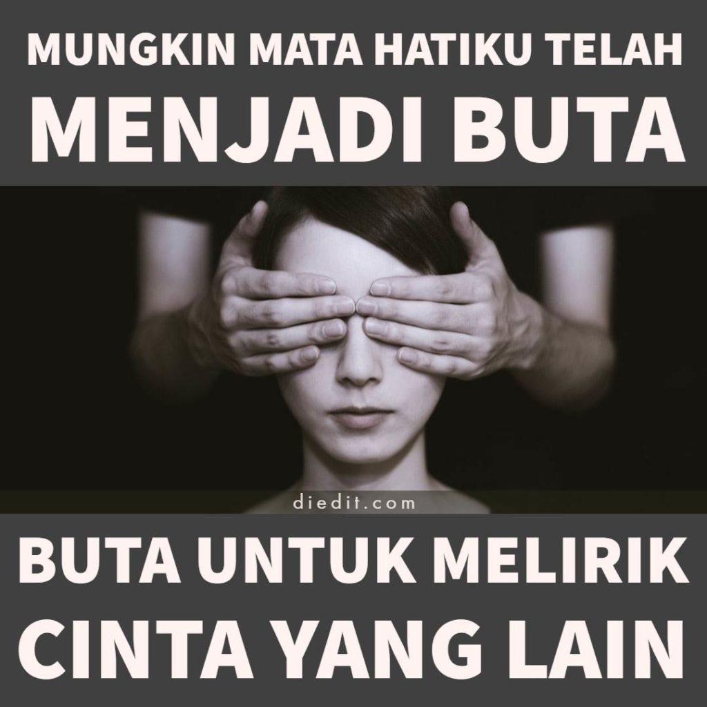 kata kata cinta buta - Mungkin mata hatiku telah menjadi buta. Buta untuk melirik cinta yang lain.