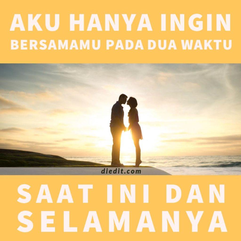 kata kata romantis bersama selamanya - Aku hanya ingin bersamamu pada dua waktu: Saat ini dan selamanya!