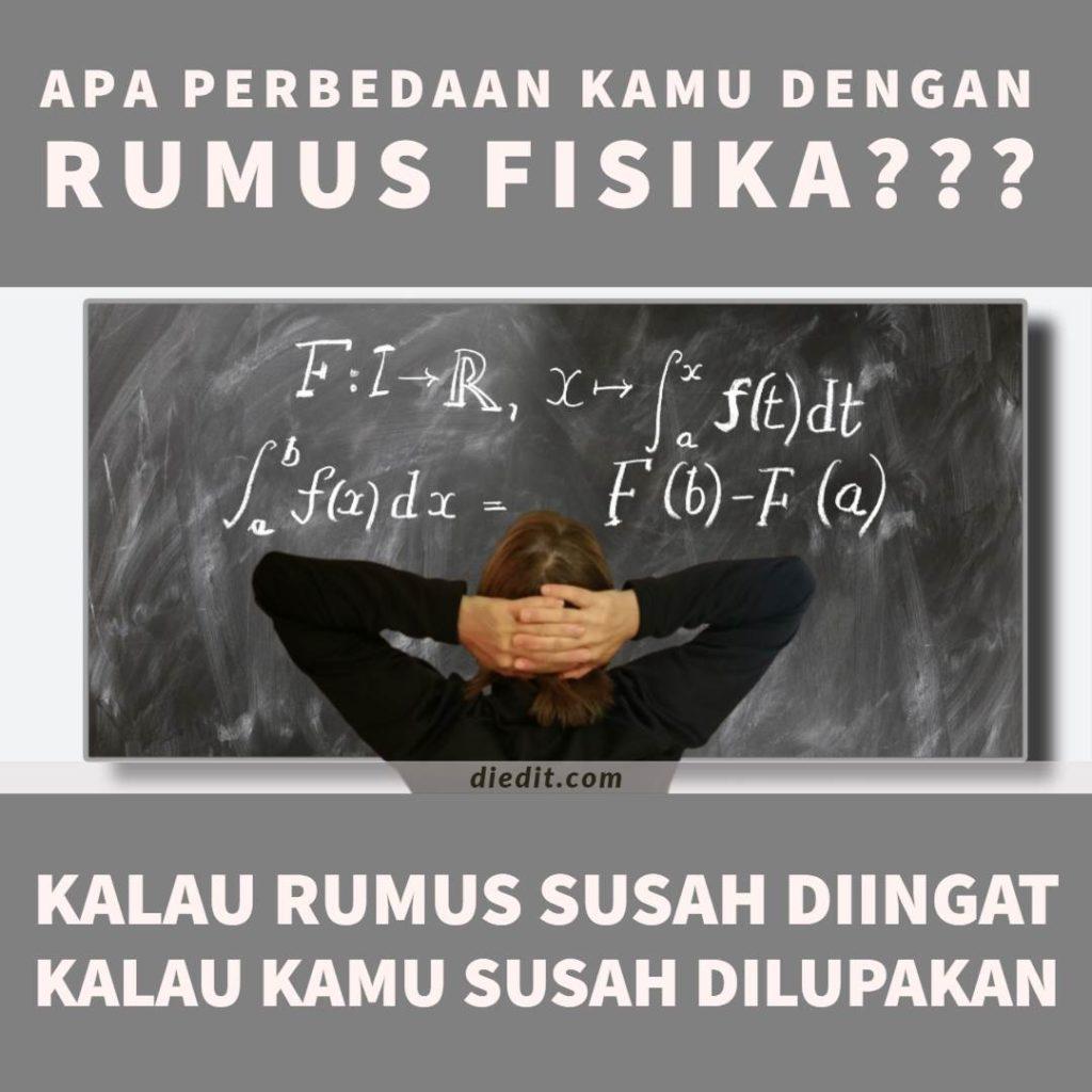 Kata kata susah dilupakan - Apa perbedaan kamu dengan rumus fisika? Kalau rumus fisika susah diingat, kalau kamu susah dilupakan.