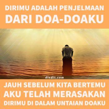 kata kata doa dan cinta - Dirimu adalah penjelmaan dari doa-doaku. Jauh sebelum kita bertemu, aku telah merasakan dirimu di dalam untaian doaku.