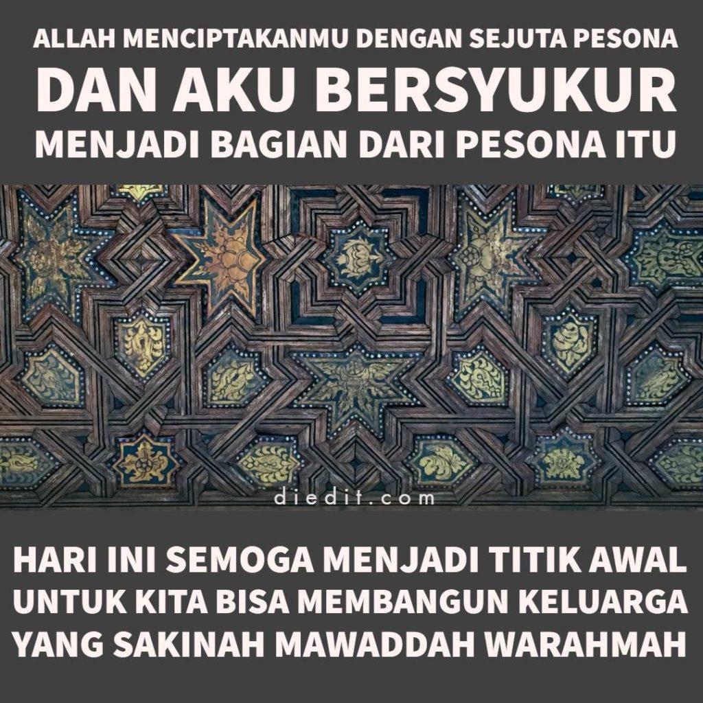 kata kata romantis islami - Allah menciptakanmu dengan sejuta pesona, dan aku bersyukur menjadi bagian dari pesona itu. Hari ini semoga menjadi titik awal untuk kita bisa membangun keluarga yang sakinah, mawaddah, warahmah.