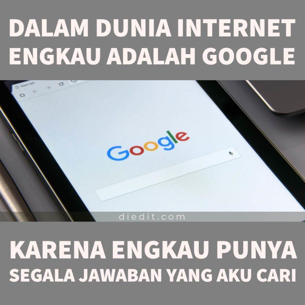 kata kata romantis lucu Dalam dunia internet, engkau adalah Google, karena engkau punya segala jawaban yang aku cari.
