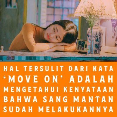 kata sedih move on - Hal yang paling menyesakkan jiwa dari kata 'move on' pada mantan kekasih adalah menerima kenyataan bahwa dia telah bisa melakukannya.
