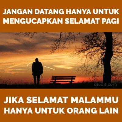 kata sedih - Jangan datang hanya untuk mengucapkan selamat pagi, jika selamat malammu hanya teruntuk orang lain.