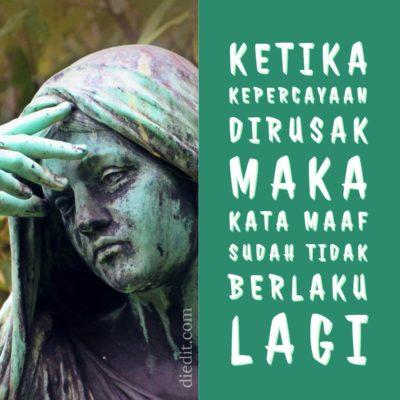 kata kata sedih - Ketika kepercayaan dirusak, kata maaf sudah tidak berlaku lagi.